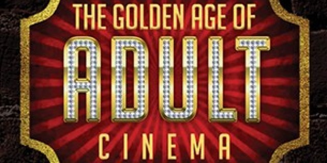 The Golden Age of Adult Cinema